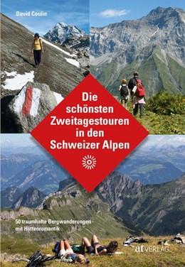 Abbildung von Die schönsten Zweitagestouren in den Schweizer Alpen | 2019 | 50 traumhafte Bergwanderungen ...