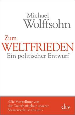 Abbildung von Wolffsohn   Zum Weltfrieden   2019   Ein politischer Entwurf
