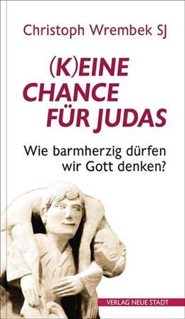 Abbildung von Wrembek | (K)eine Chance für Judas? | 2019 | Wie barmherzig wir Gott denken...