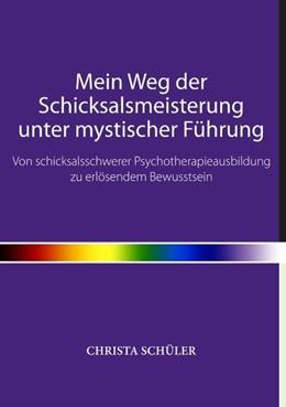 Abbildung von Schüler | Mein Weg der Schicksalsmeisterung unter mystischer Führung | 2018 | Von schicksalsschwerer Psychot...