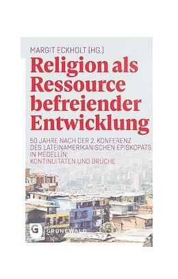 Abbildung von Eckholt | Religion als Ressource befreiender Entwicklung | 1. Auflage | 2019 | beck-shop.de