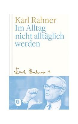 Abbildung von Rahner / Batlogg | Im Alltag nicht alltäglich werden | 1. Auflage | 2019 | beck-shop.de