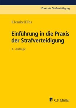 Abbildung von Klemke / Elbs | Einführung in die Praxis der Strafverteidigung | 4., neu bearbeitete Auflage | 2019