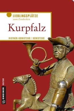 Abbildung von Hiefner-Konietzko | Kurpfalz | 2019 | 2019 | Lieblingsplätze zum Entdecken