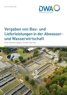 Abbildung von Diercks-Oppler / Diercks | Vergaben von Bau- und Lieferleistungen in der Abwasser- und Wasserwirtschaft | 2. Auflage | 2018 | beck-shop.de
