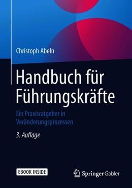 Abbildung von Abeln | Handbuch für Führungskräfte | 3., vollst. überarb. u. erw. Aufl. 2019 | 2019 | Ein Praxisratgeber in Veränder...
