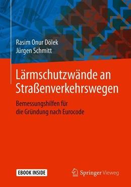 Abbildung von Dölek / Schmitt | Lärmschutzwände an Straßenverkehrswegen | 2019 | Bemessungshilfen für die Gründ...