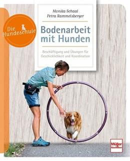 Abbildung von Schaal / Rammelsberger | Bodenarbeit mit Hunden | 2019 | Beschäftigung und Übungen für ...