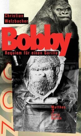 Abbildung von Welzbacher | Bobby. Requiem für einen Gorilla | 2019