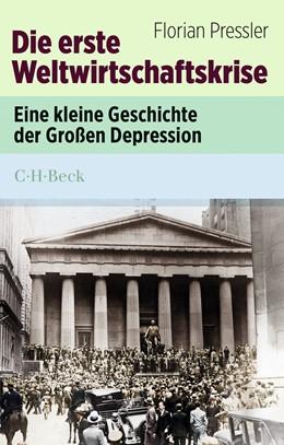 Abbildung von Pressler, Florian   Die erste Weltwirtschaftskrise   2. Auflage   2019   6090   beck-shop.de