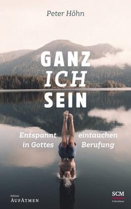 Abbildung von Höhn | Ganz ich sein | 2019 | Entspannt eintauchen in Gottes...