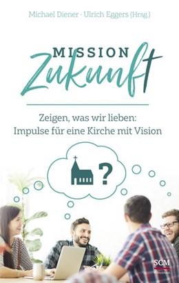 Abbildung von Diener / Eggers | Mission Zukunft | 2019 | Zeigen, was wir lieben: Impuls...
