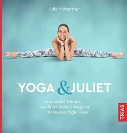 Abbildung von Hofgartner   Yoga & Juliet   2019   Lebe deine Träume und finde de...