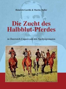 Abbildung von Haller / Gawlik   Die Zucht des Halbblutpferdes in Österreich-Ungarn   1. Auflage   2018   beck-shop.de