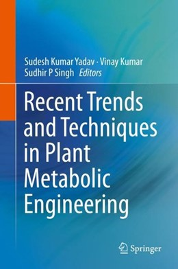 Abbildung von Yadav / Kumar / Singh | Recent Trends and Techniques in Plant Metabolic Engineering | 1st ed. 2018 | 2018