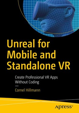 Abbildung von Hillmann | Unreal for Mobile and Standalone VR | 1st ed. | 2019 | Create Professional VR Apps Wi...