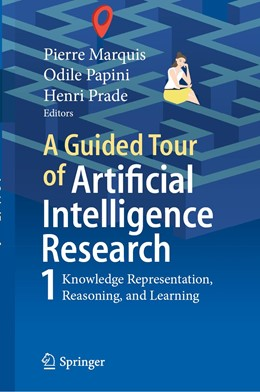 Abbildung von Marquis / Papini / Prade | A Guided Tour of Artificial Intelligence Research | 1st ed. 2020 | 2020 | Volume I: Knowledge Representa...
