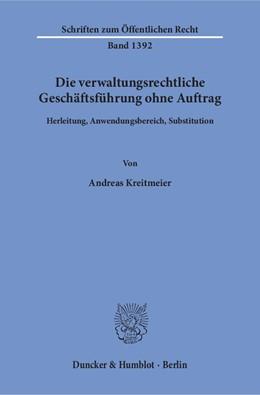 Abbildung von Kreitmeier | Die verwaltungsrechtliche Geschäftsführung ohne Auftrag. | 2018 | Herleitung, Anwendungsbereich,... | 1392