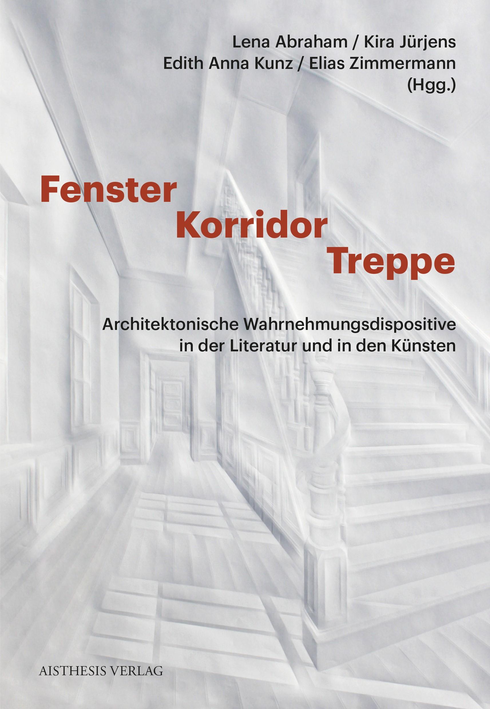 Fenster - Korridor - Treppe | Abraham / Jürjens / Kunz / Zimmermann | Erstauflage, 2018 | Buch (Cover)