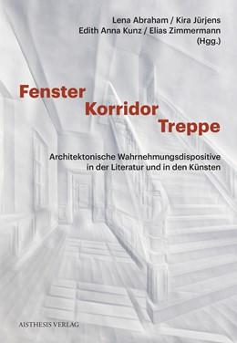 Abbildung von Abraham / Jürjens / Kunz / Zimmermann | Fenster - Korridor - Treppe | Erstauflage | 2018 | Architektonische Wahrnehmungsd...