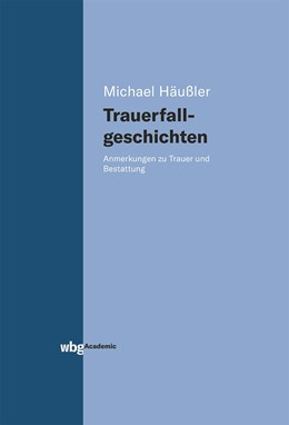 Abbildung von Häußler | Trauerfallgeschichten | 1. Auflage | 2018 | beck-shop.de