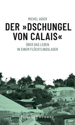 Abbildung von Agier | Der »Dschungel von Calais« | 2020 | Über das Leben in einem Flücht...