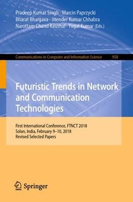 Abbildung von Singh / Paprzycki | Futuristic Trends in Network and Communication Technologies | 1. Auflage | 2018 | 958 | beck-shop.de