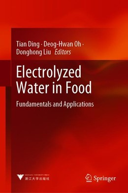 Abbildung von Ding / Oh / Liu | Electrolyzed Water in Food: Fundamentals and Applications | 1st ed. 2019 | 2019 | Fundamentals and Applications