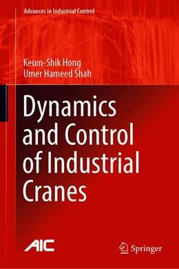 Abbildung von Hong / Shah   Dynamics and Control of Industrial Cranes   1st ed. 2019   2019