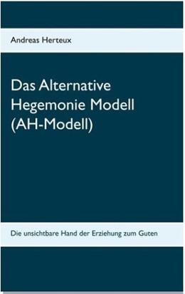 Abbildung von Herteux | Das Alternative Hegemonie Modell (AH-Modell) | 2019 | Die unsichtbare Hand der Erzie...