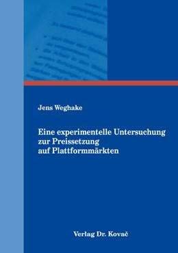 Abbildung von Weghake   Eine experimentelle Untersuchung zur Preissetzung auf Plattformmärkten   1. Auflage   2019   226   beck-shop.de