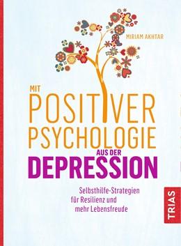 Abbildung von Akhtar   Mit Positiver Psychologie aus der Depression   1. Auflage   2019   beck-shop.de