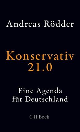 Abbildung von Rödder, Andreas | Konservativ 21.0 | 1. Auflage | 2019 | 6344 | beck-shop.de
