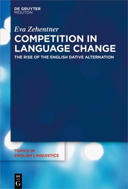 Abbildung von Zehentner | Competition in Language Change | 2019 | The Rise of the English Dative...