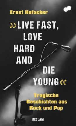 Abbildung von Hofacker | »Live fast, love hard and die young!« | 2019 | Tragische Geschichten aus Rock...