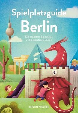 Abbildung von Ruch / Hillmer | Spielplatzguide Berlin - Reiseführer für Familien | 1. Auflage | 2019 | beck-shop.de