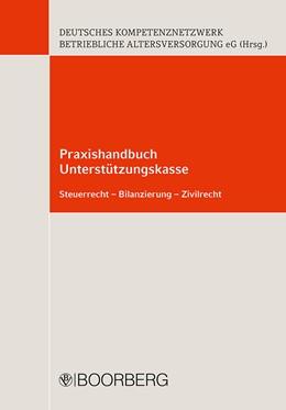 Abbildung von Praxishandbuch Unterstützungskasse   1. Auflage   2019   Steuerrecht, Bilanzierung, Ziv...