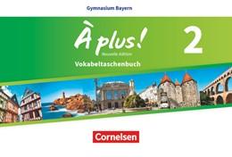 Abbildung von À plus ! - Nouvelle édition - Bayern Band 2 - Vokabeltaschenbuch   1. Auflage   2019   beck-shop.de