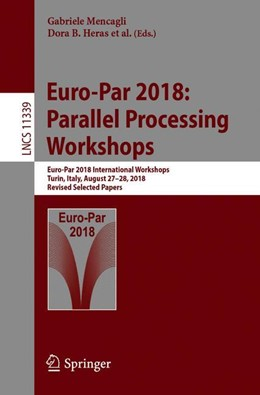 Abbildung von Mencagli / B. Heras / Cardellini / Casalicchio / Jeannot / Wolf / Salis / Schifanella / Manumachu / Ricci / Beccuti / Antonelli / Garcia Sanchez / Scott | Euro-Par 2018: Parallel Processing Workshops | 1st ed. 2019 | 2019 | Euro-Par 2018 International Wo...