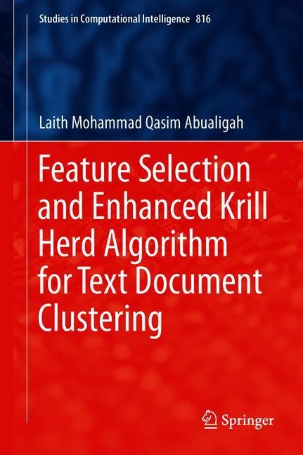Feature Selection and Enhanced Krill Herd Algorithm for Text Document Clustering | Abualigah | 1st ed. 2019, 2018 | Buch (Cover)