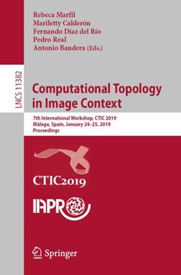 Abbildung von Marfil / Calderón / Díaz del Río / Real / Bandera | Computational Topology in Image Context | 1st ed. 2019 | 2018 | 7th International Workshop, CT...