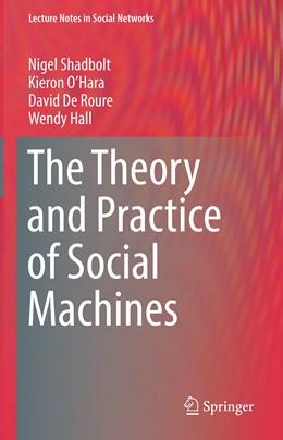 Abbildung von Shadbolt / O'Hara | The Theory and Practice of Social Machines | 1. Auflage | 2019 | beck-shop.de