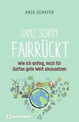 Abbildung von Schäfer | Ganz schön fairrückt | Unveränderte Ausgabe | 2019 | Wie ich anfing, mich für Gotte...