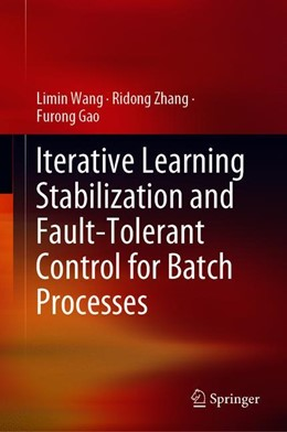 Abbildung von Wang / Zhang | Iterative Learning Stabilization and Fault-Tolerant Control for Batch Processes | 1. Auflage | 2019 | beck-shop.de