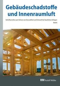 Abbildung von Bossemeyer / Grün / Witten / Zwiener   Gebäudeschadstoffe und Innenraumluft, Band 6: Emissionsarme Bauprodukte, Emissionen aus Holz, Konservierungsmittel   2018