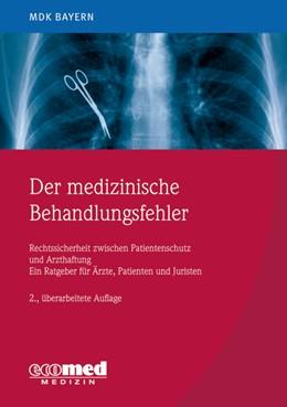 Abbildung von MDK Bayern   Der Medizinische Behandlungsfehler   2. Auflage 2018   2018   Rechtssicherheit zwischen Pati...
