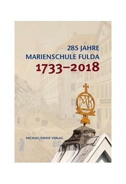 Abbildung von 285 Jahre Marienschule Fulda 1733-2018 | 2018 | Die Entwicklung der Schule von...