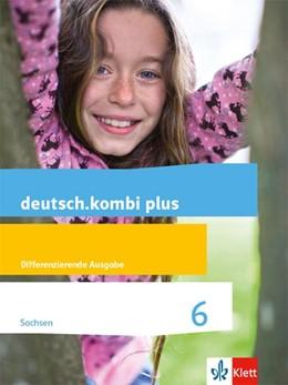 Abbildung von deutsch.kombi plus 6. Differenzierende Ausgabe Sachsen. Schülerbuch Klasse 6   1. Auflage   2019   beck-shop.de