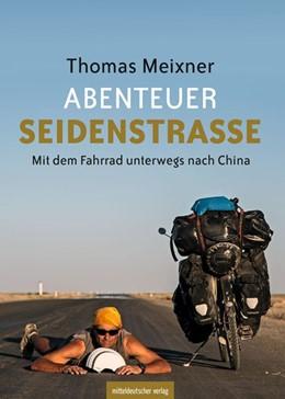 Abbildung von Meixner | Abenteuer Seidenstrasse | 1. Auflage | 2019 | Mit dem Fahrrad unterwegs nach...