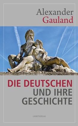 Abbildung von Alexander | Die Deutschen und ihre Geschichte | 1. Auflage | 2018 | beck-shop.de